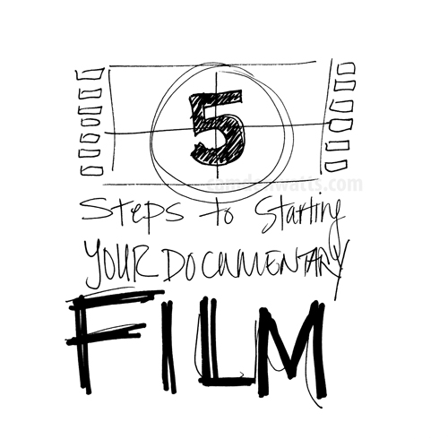 Five Steps to Starting Your Documentary Film